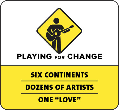 "Playing for Change: Six continents • Dozens of artists • One ""Love"""